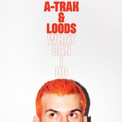 A-Trak & Loods  - What Can I Do - Internet Download