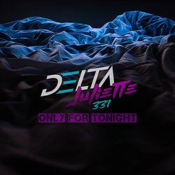 Delta Juliette 331 - Only For Tonight