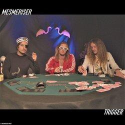 Mesmeriser - Trigger