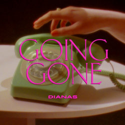 Dianas - Going Gone