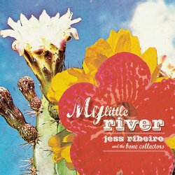 Jess Ribeiro and The Bone Collectors - My Little River