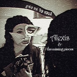 Alexis & The Missing Pieces - Got To Be Real
