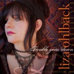 Liza Ohlback - Trouble Goin' Down