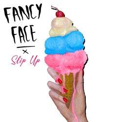 Fancy Face - Slip Up