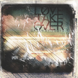 Gateway Youth - Love Take Over