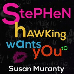 Susan  Muranty - Stephen Hawking Wants You To