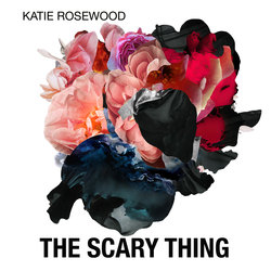 Katie Rosewood - The Scary Thing