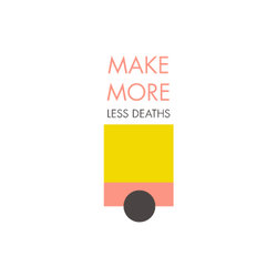 Make More - Less Deaths