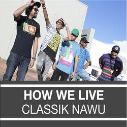 Classik Nawu - How We Live