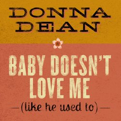 Donna Dean - Baby Doesn't Love Me (Like He Used To)