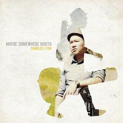Charles J Tan - Maybe Somewhere North