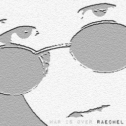 Raechel - War is Over