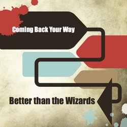 Better Than The Wizards - Coming Back Your Way