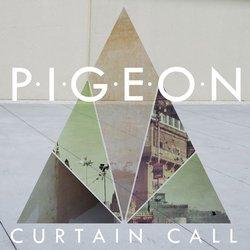 Pigeon - Curtain Call