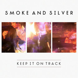 Smoke and Silver - Keep it on Track