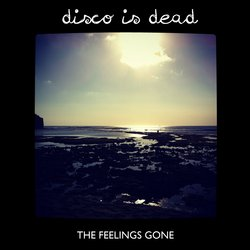 Disco Is Dead - The Feeling's Gone