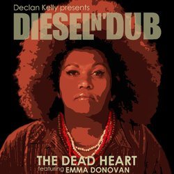 Declan Kelly presents Diesel n'Dub - The Dead Heart (featuring Emma Donovan)