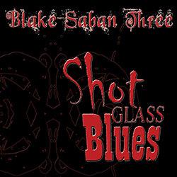 Blake Saban 3 - Shot Glass Blues