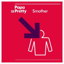 Papa vs Pretty - Smother