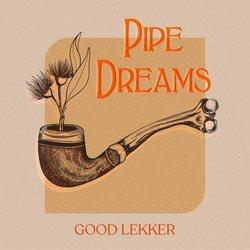 Good Lekker - Pipe Dreams
