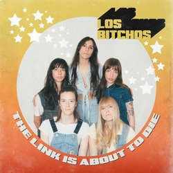 Los Bitchos - The Link is About to Die