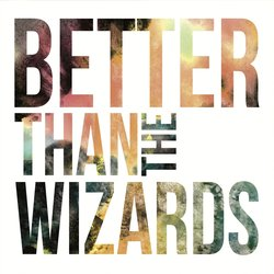Better Than The Wizards - She Said