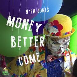 N'fa Jones - Money Better Come