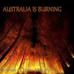 Norma O'Hara Murphy - Australia Is Burning