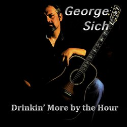George Sich - Drinkin' More By The Hour