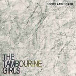 The Tambourine Girls - Blood and Bones