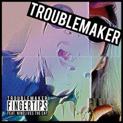 Fingertips - Troublemaker