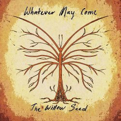 The Willow Seed - Whatever May Come