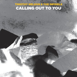 Timothy Nelson & The Infidels - Calling Out To You