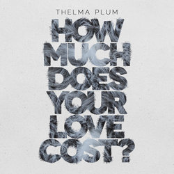 Thelma Plum - How Much Does Your Love Cost?