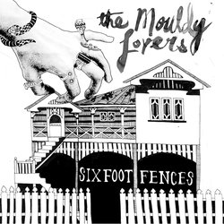 The Mouldy Lovers - Six Foot Fences