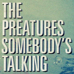 The Preatures - Somebody's Talking - Internet Download
