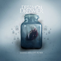 Dream On Dreamer - Darkness Brought Me Here - Internet Download