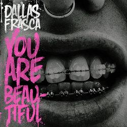 Dallas Frasca - You Are Beautiful