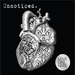 Love Like Hate - Unnoticed