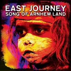 East Journey - Song of Arnhem Land Remixed