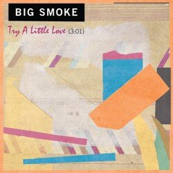 Big Smoke - Try A Little Love - Internet Download