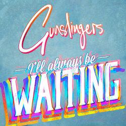 Gunslingers - I'll Always Be Waiting