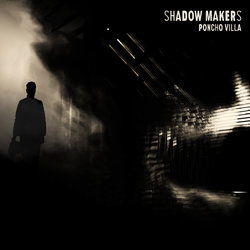 Shadow Makers - Poncho Villa