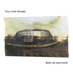 Tiny Little Houses - Soon We Won't Exist - Internet Download