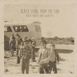 Black Stone From The Sun - Death Threats And Cigarettes
