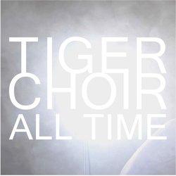 Tiger Choir - All Time