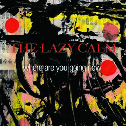 The Lazy Calm - Where Are You Going Now