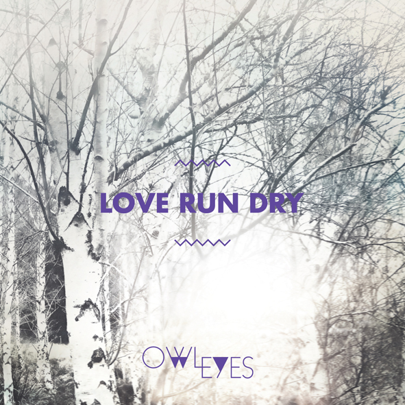 Owl Eyes - Love Run Dry