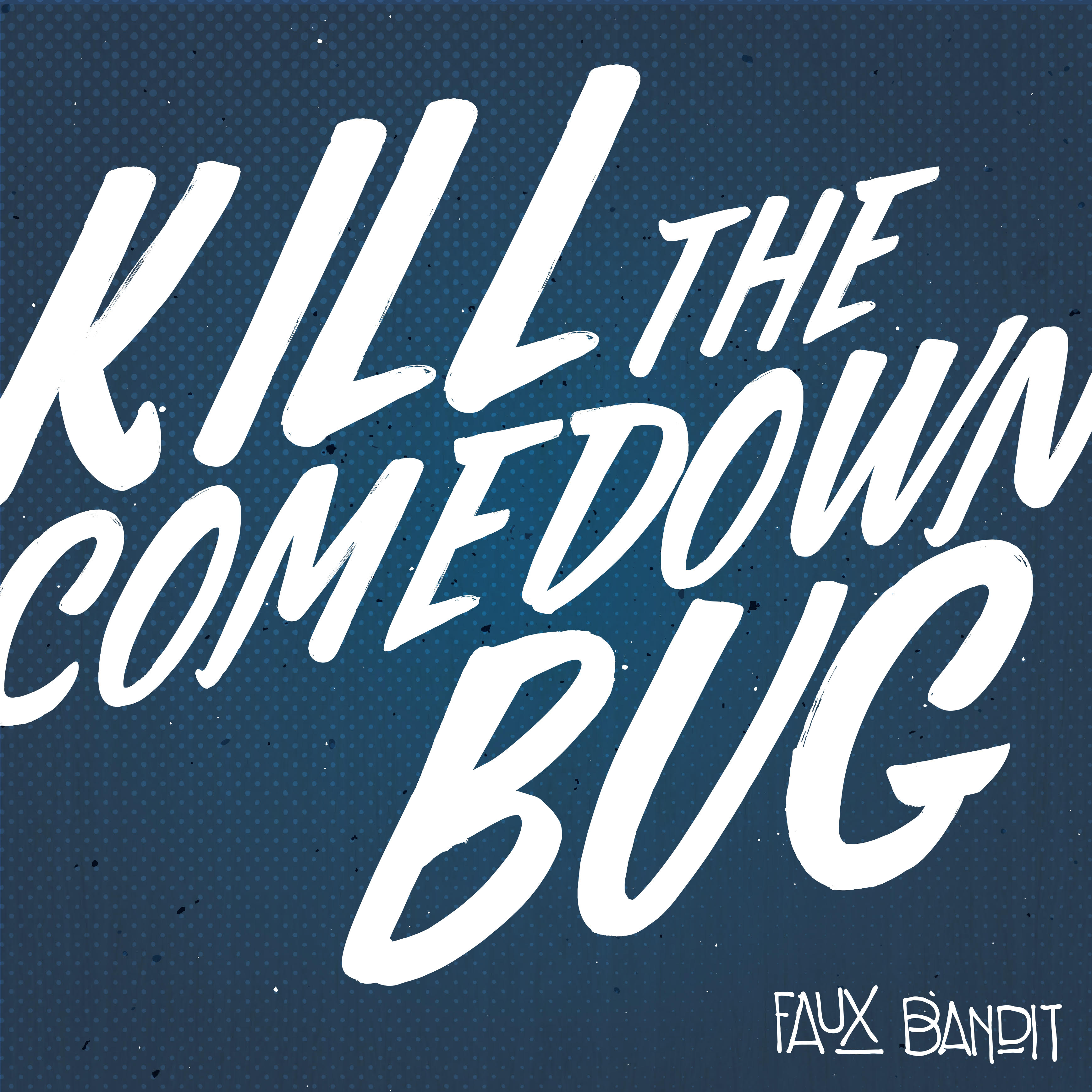 Faux Bandit - Kill The Comedown Bug