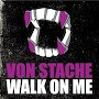 Von Stache - Walk On Me